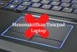 Cara Menonaktifkan Toucpad Laptop